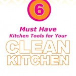 Top 6 Must Have Tools for Your Clean Kitchen